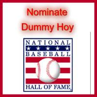 Sign the petition to nominate Dummy Hoy for the hall of fame in 2015.